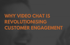 Video-Chats-driving-better-customer-experience