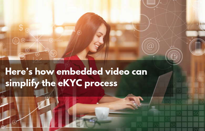 Here's how embedded video can simplify the eKYC process