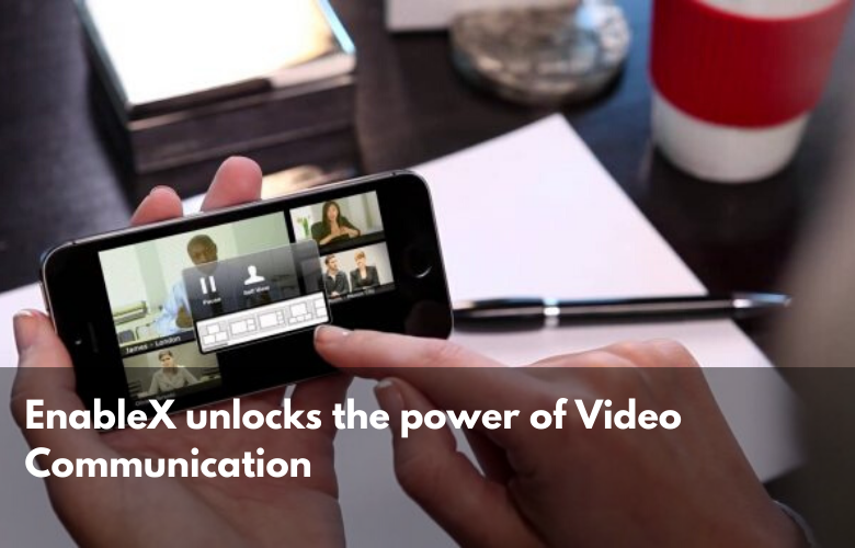 EnableX unlocks the power of video communication