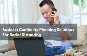 Business Continuity Planning solutions for social distancing