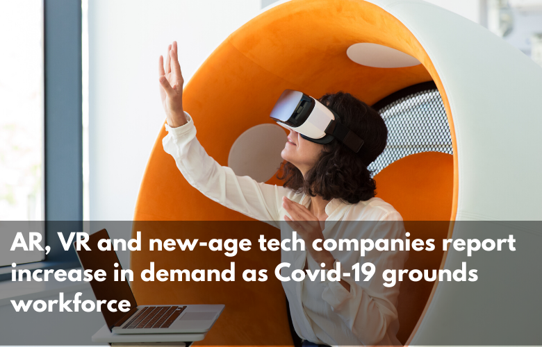 Economic Times – AR, VR and new-age tech companies report increase in demand as Covid-19 grounds workforce