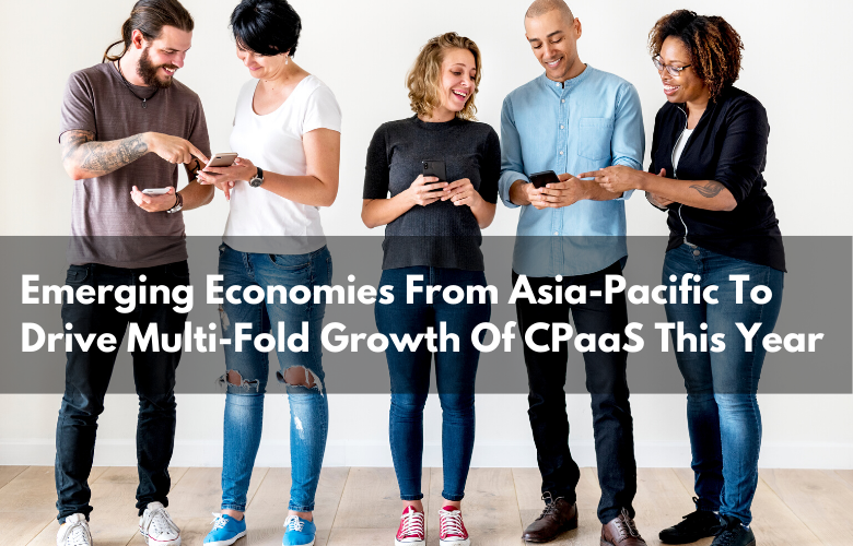 Entrepreneur India – Emerging Economies From Asia-Pacific To Drive Multi-Fold Growth Of CPaaS This Year