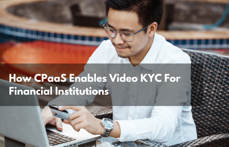 Inc42 – How CPaaS Enables Video KYC For Financial Institutions
