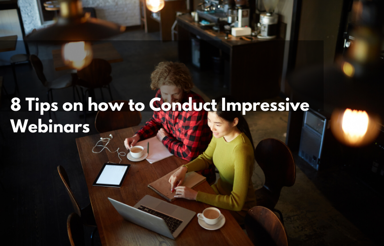 8 Tips on how to Conduct Impressive Webinars
