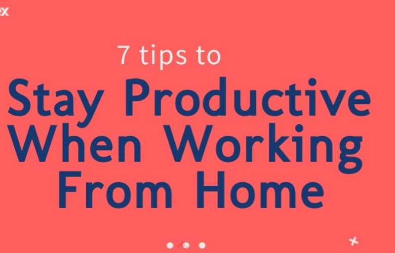 Infographic – 7 Tips To Stay Productive When Working From Home