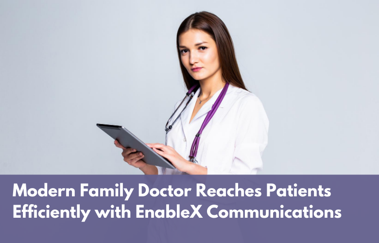 Modern Family Doctor Reaches Patients Efficiently with EnableX Communications