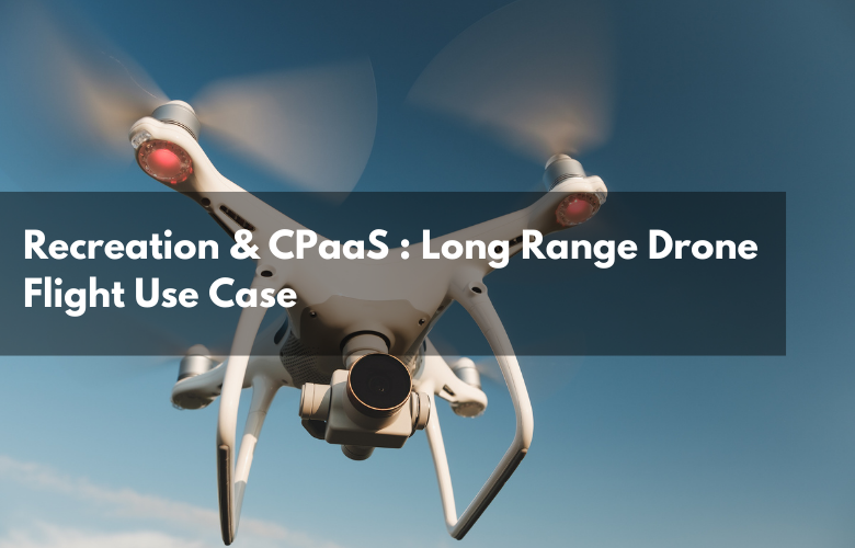 Recreation & CPaaS : Long Range Drone Flight Use Case