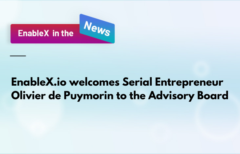 EnableX.io welcomes Serial Entrepreneur Olivier de Puymorin to the Advisory Board
