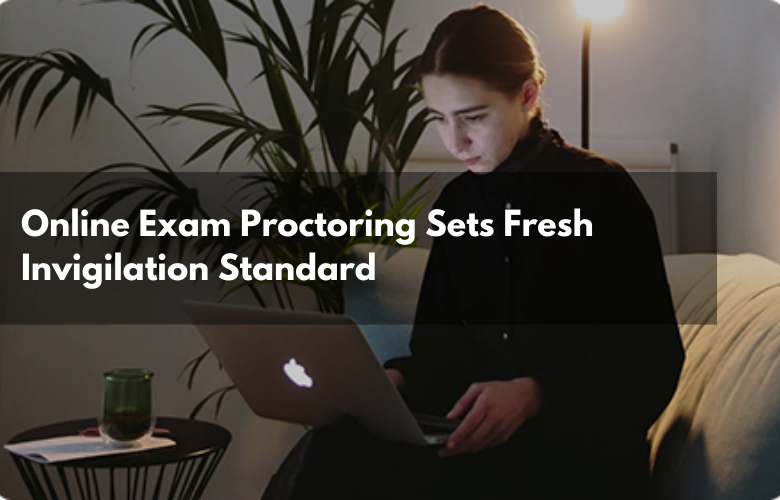 Online Exam Proctoring Sets Fresh Invigilation Standard