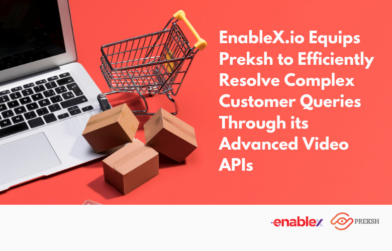 Preksh improves CX with EnableX Video API