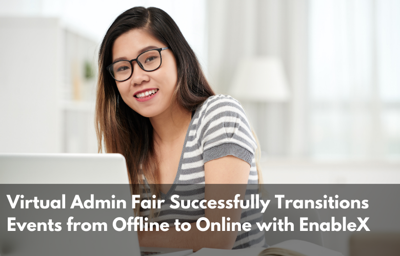 Virtual Admin Fair Successfully Transitions Events from Offline to Online with EnableX