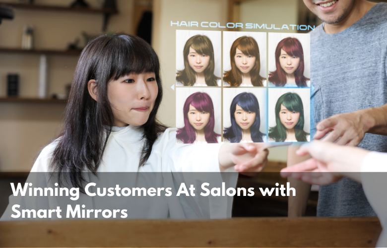 Winning Customers At Salons with Smart Mirrors
