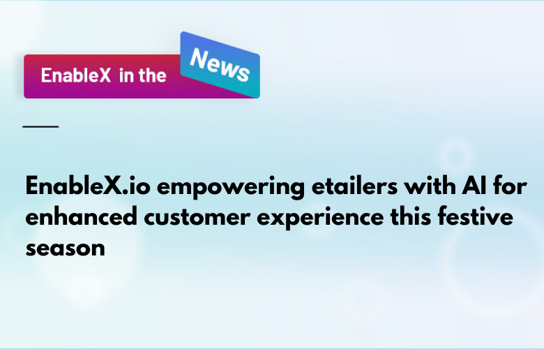 EnableX.io empowering etailers with AI for enhanced customer experience this festive season